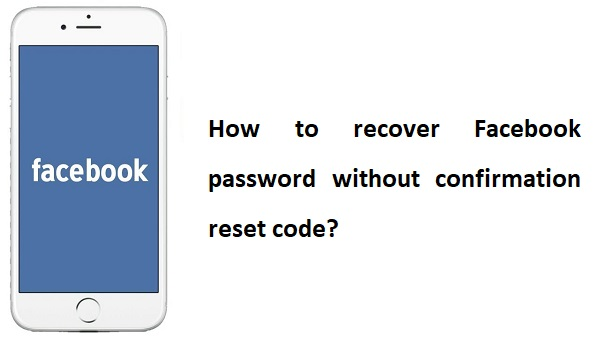 recover Facebook password without confirmation reset code
